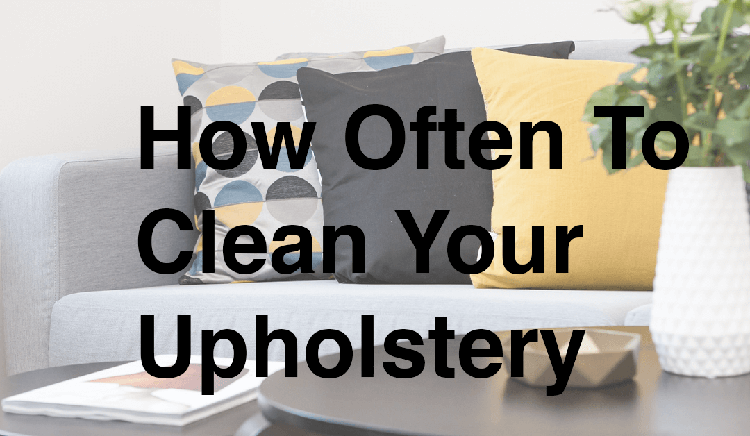 How Often To Clean Your Upholstery