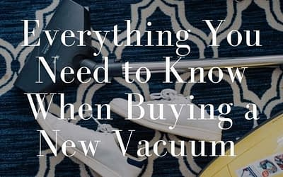 Everything You Need to Know When Buying a New Vacuum